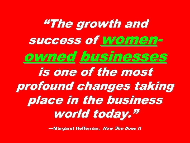 """""""The growth and success of women- owned businesses is one of the most profound"""
