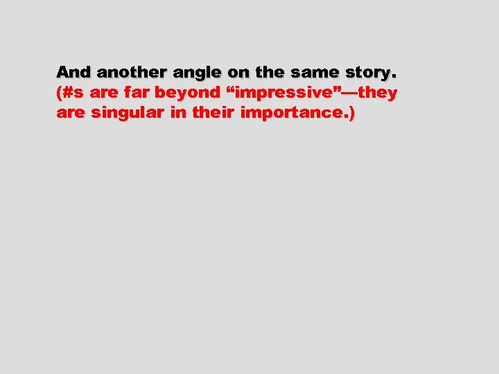 """And another angle on the same story. (#s are far beyond """"impressive""""—they are singular"""