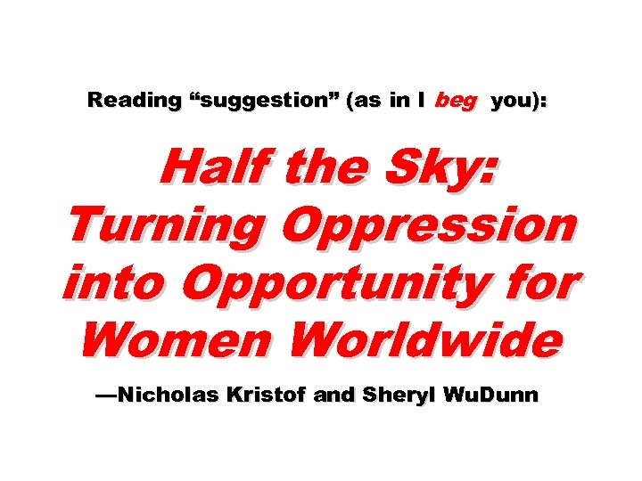 """Reading """"suggestion"""" (as in I beg you): Half the Sky: Turning Oppression into Opportunity"""