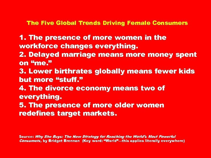 The Five Global Trends Driving Female Consumers 1. The presence of more women in