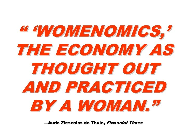""""""" 'WOMENOMICS, ' THE ECONOMY AS THOUGHT OUT AND PRACTICED BY A WOMAN. """""""