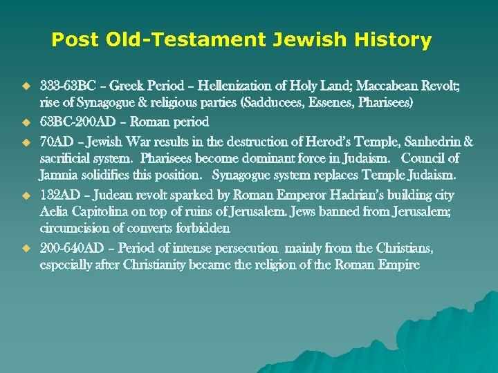 Post Old-Testament Jewish History u u u 333 -63 BC – Greek Period –