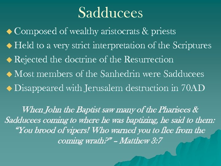 Sadducees u Composed of wealthy aristocrats & priests u Held to a very strict