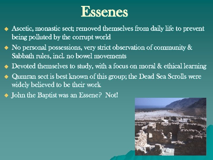 Essenes u u u Ascetic, monastic sect; removed themselves from daily life to prevent