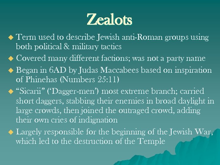 Zealots u Term used to describe Jewish anti-Roman groups using both political & military