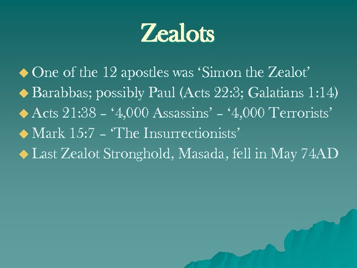 Zealots u One of the 12 apostles was 'Simon the Zealot' u Barabbas; possibly