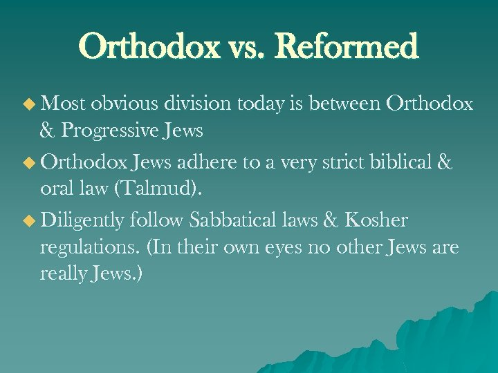 Orthodox vs. Reformed u Most obvious division today is between Orthodox & Progressive Jews