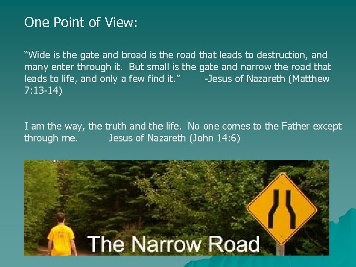 "One Point of View: ""Wide is the gate and broad is the road that"