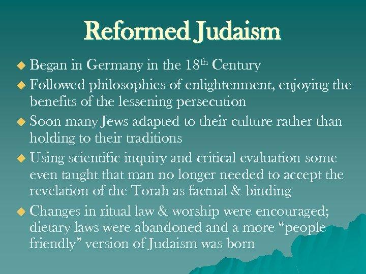 Reformed Judaism u Began in Germany in the 18 th Century u Followed philosophies