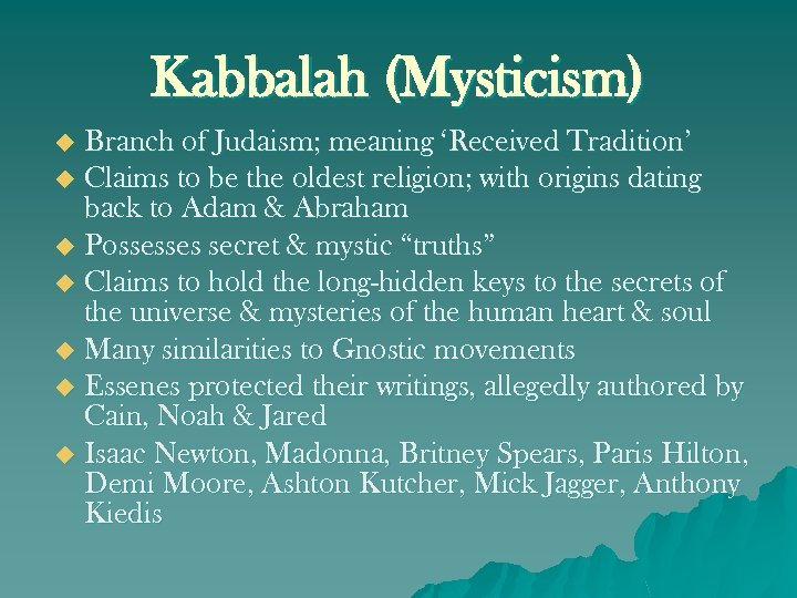 Kabbalah (Mysticism) Branch of Judaism; meaning 'Received Tradition' u Claims to be the oldest
