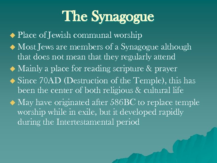 The Synagogue u Place of Jewish communal worship u Most Jews are members of