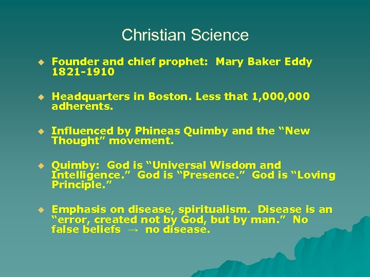 Christian Science u Founder and chief prophet: Mary Baker Eddy 1821 -1910 u Headquarters