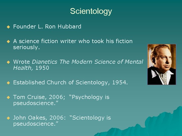 Scientology u Founder L. Ron Hubbard u A science fiction writer who took his
