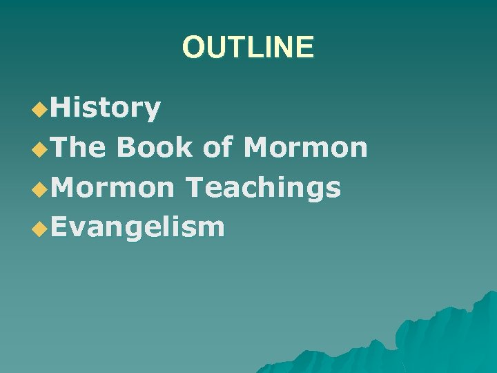 OUTLINE u. History u. The Book of Mormon u. Mormon Teachings u. Evangelism