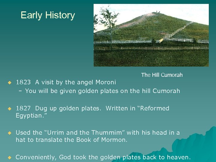 Early History The Hill Cumorah u 1823 A visit by the angel Moroni –