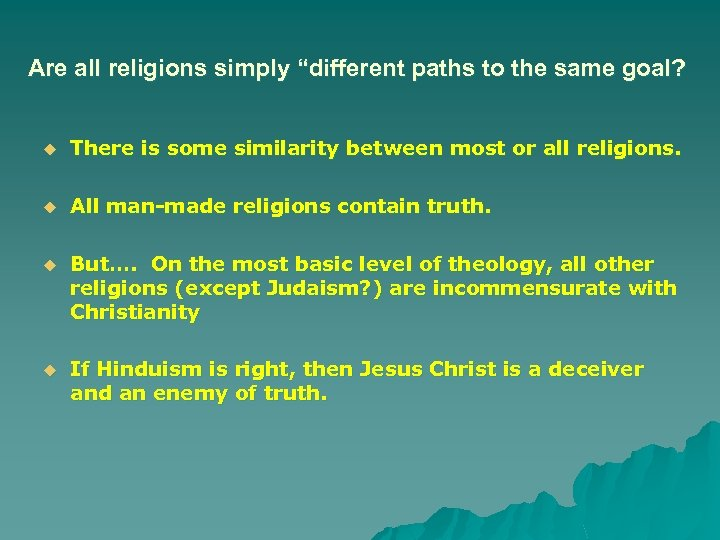 "Are all religions simply ""different paths to the same goal? u There is some"