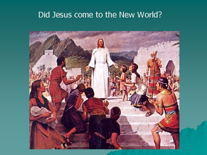 Did Jesus come to the New World?