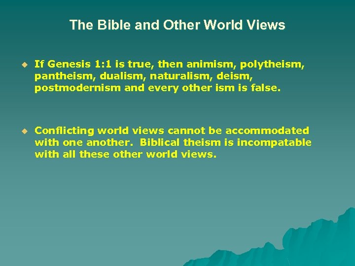The Bible and Other World Views u If Genesis 1: 1 is true, then