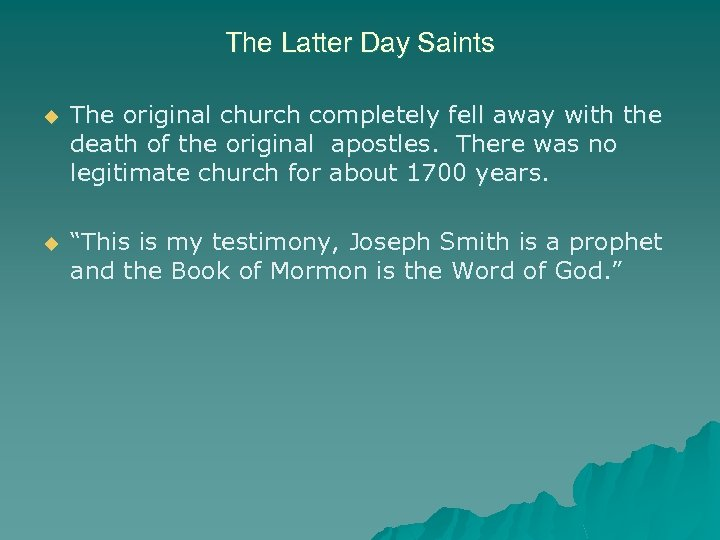The Latter Day Saints u The original church completely fell away with the death