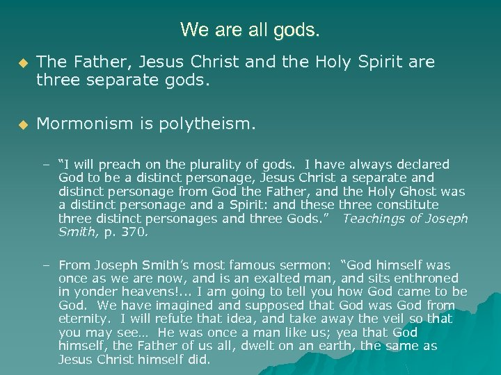 We are all gods. u The Father, Jesus Christ and the Holy Spirit are