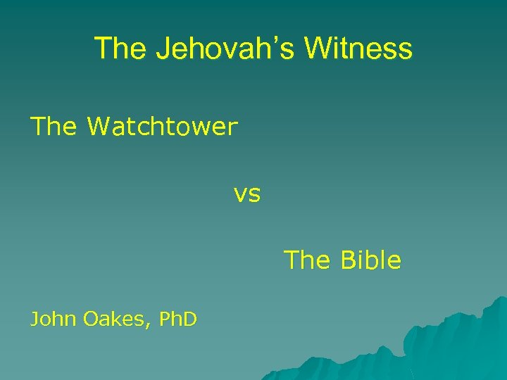 The Jehovah's Witness The Watchtower vs The Bible John Oakes, Ph. D