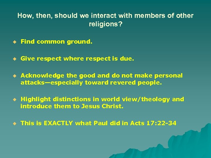 How, then, should we interact with members of other religions? u Find common ground.