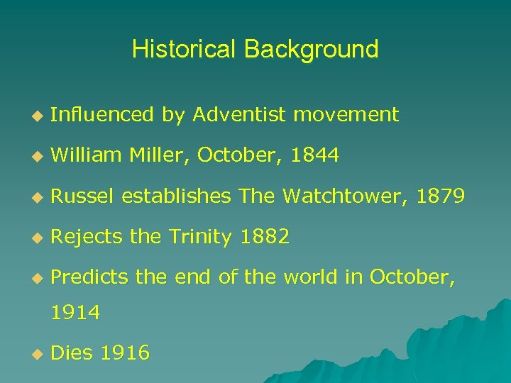 Historical Background u Influenced by Adventist movement u William Miller, October, 1844 u Russel
