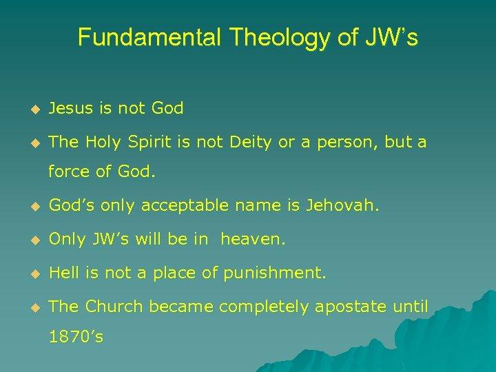 Fundamental Theology of JW's u Jesus is not God u The Holy Spirit is