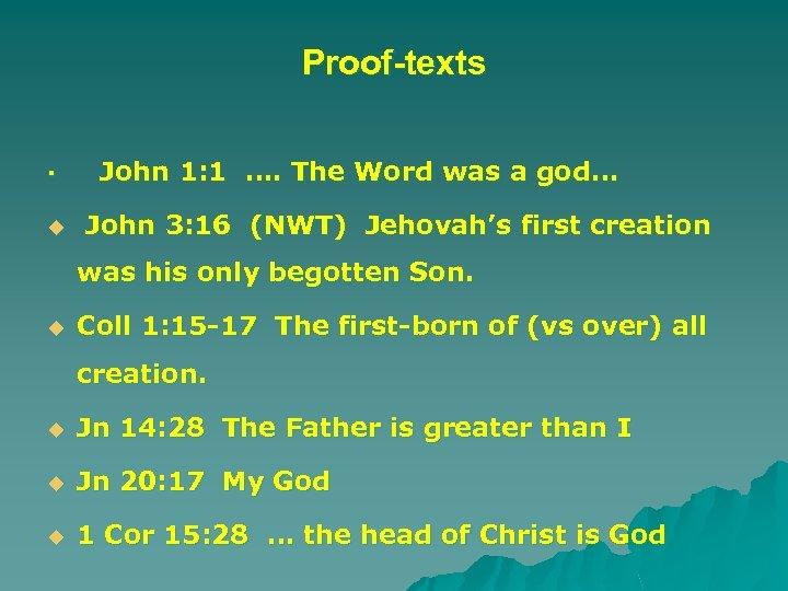 Proof-texts · John 1: 1 …. The Word was a god… u John 3: