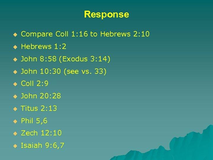 Response u Compare Coll 1: 16 to Hebrews 2: 10 u Hebrews 1: 2