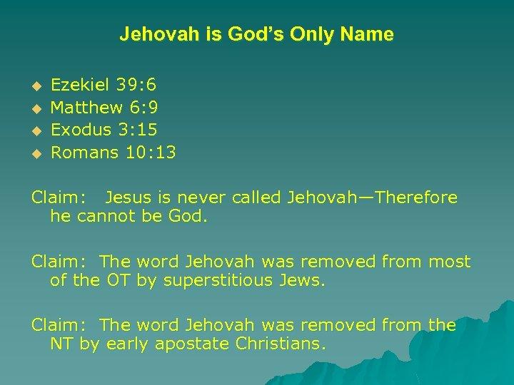 Jehovah is God's Only Name u u Ezekiel 39: 6 Matthew 6: 9 Exodus