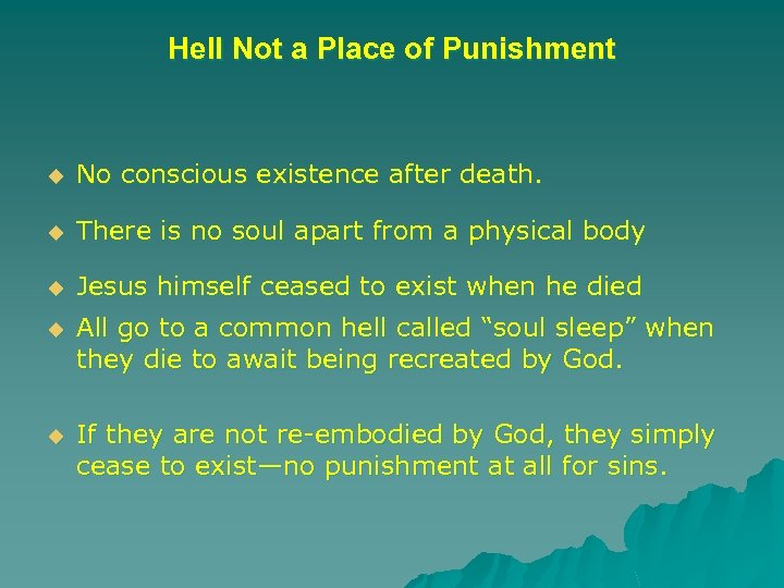 Hell Not a Place of Punishment u No conscious existence after death. u There