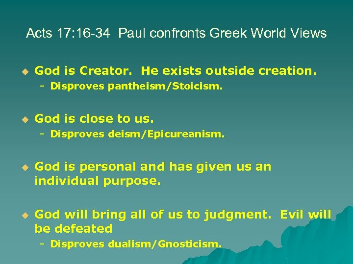 Acts 17: 16 -34 Paul confronts Greek World Views u God is Creator. He