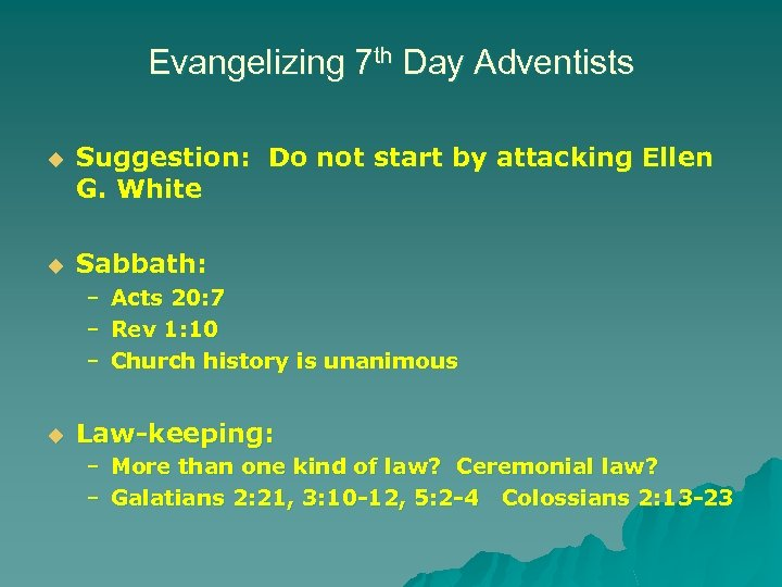 Evangelizing 7 th Day Adventists u Suggestion: Do not start by attacking Ellen G.