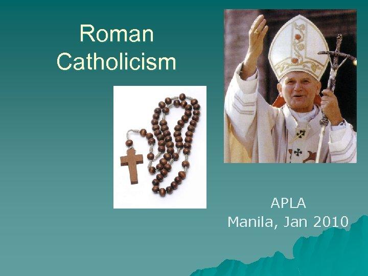 Roman Catholicism APLA Manila, Jan 2010