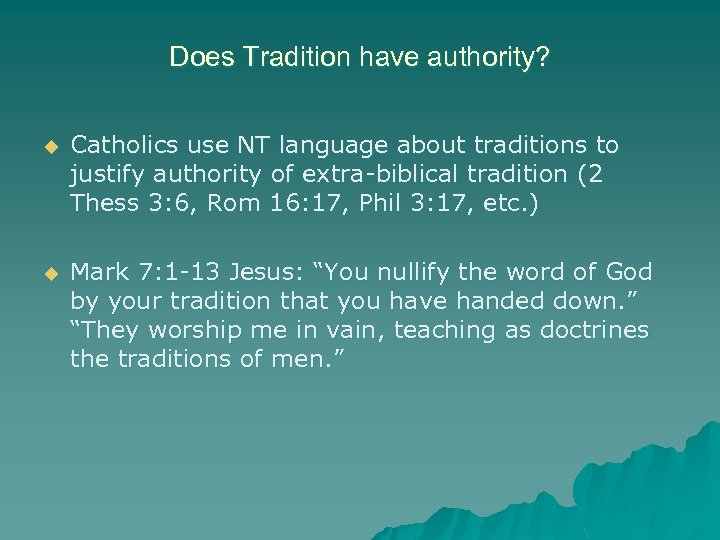 Does Tradition have authority? u Catholics use NT language about traditions to justify authority