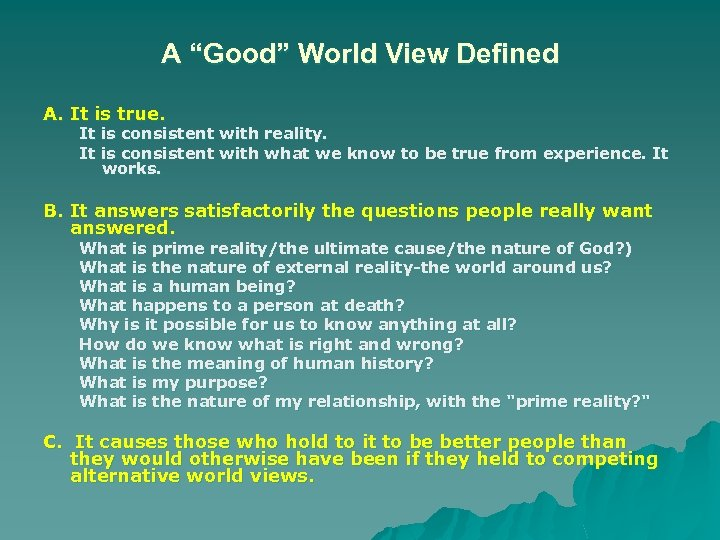 "A ""Good"" World View Defined A. It is true. It is consistent with reality."