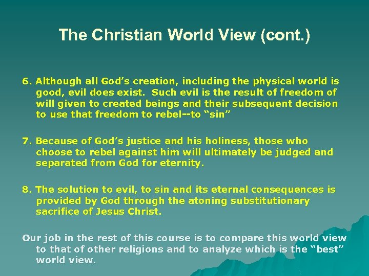 The Christian World View (cont. ) 6. Although all God's creation, including the physical
