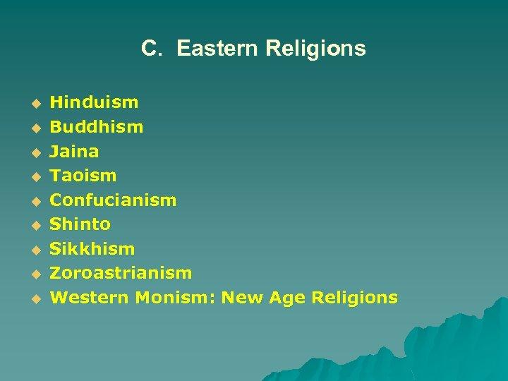 C. Eastern Religions u u u u u Hinduism Buddhism Jaina Taoism Confucianism Shinto
