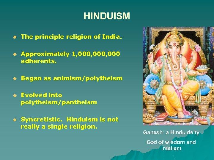 HINDUISM u The principle religion of India. u Approximately 1, 000, 000 adherents. u