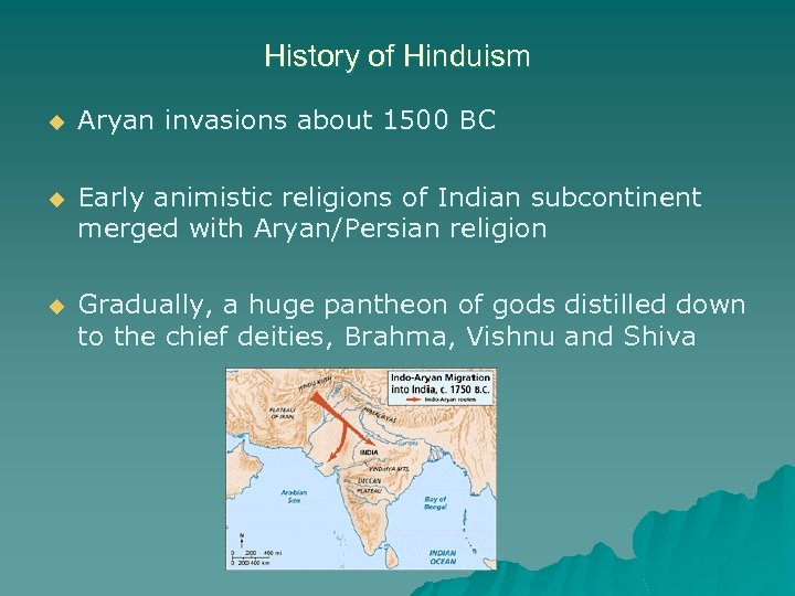 History of Hinduism u Aryan invasions about 1500 BC u Early animistic religions of