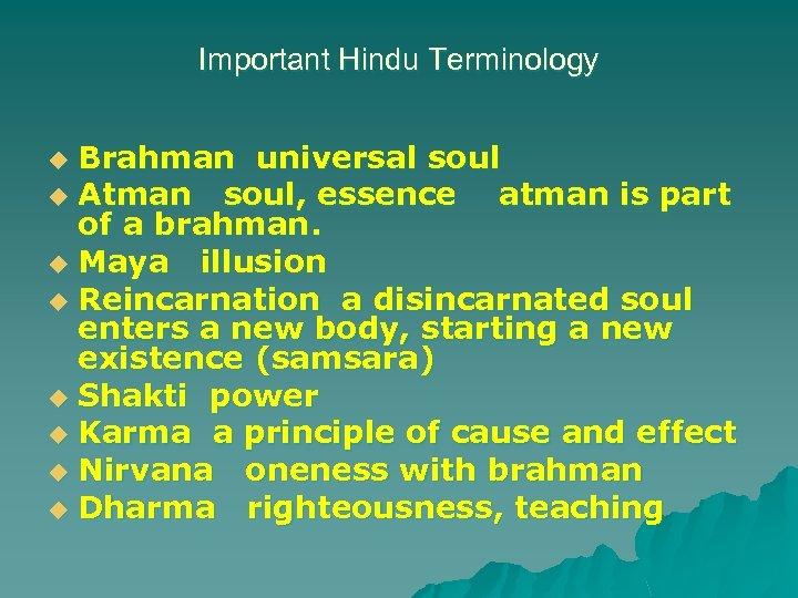 Important Hindu Terminology Brahman universal soul u Atman soul, essence atman is part of