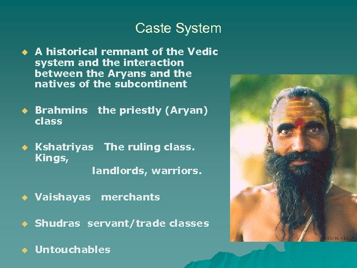 Caste System u A historical remnant of the Vedic system and the interaction between