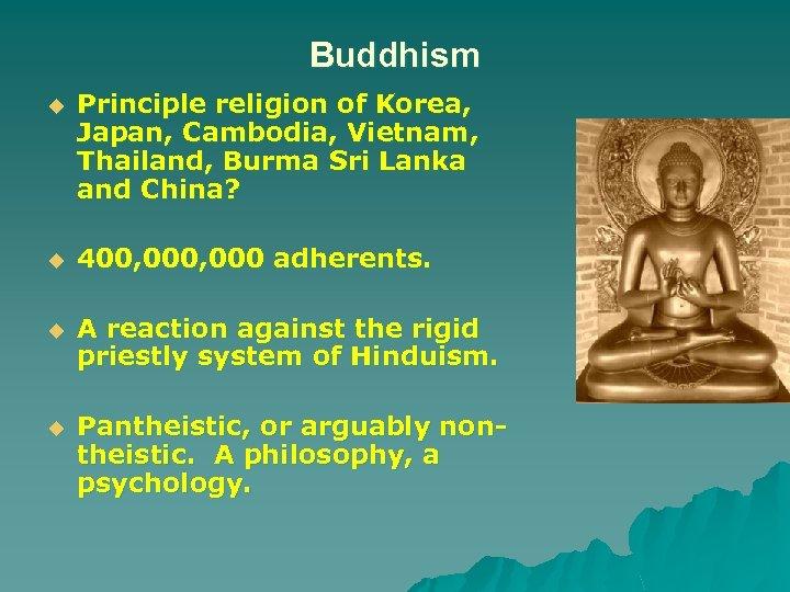 Buddhism u Principle religion of Korea, Japan, Cambodia, Vietnam, Thailand, Burma Sri Lanka and