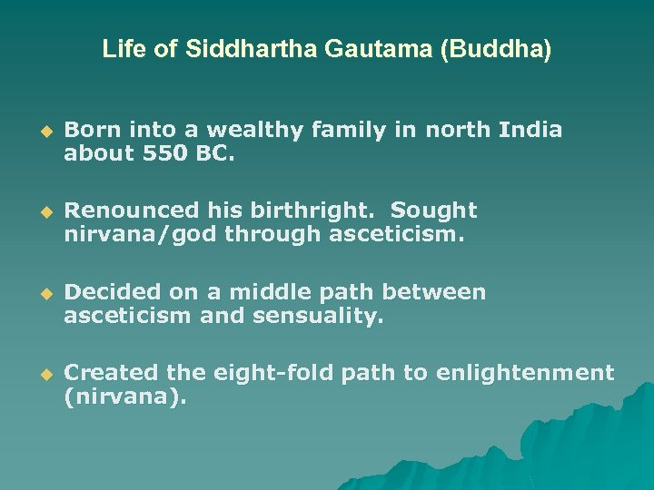 Life of Siddhartha Gautama (Buddha) u Born into a wealthy family in north India