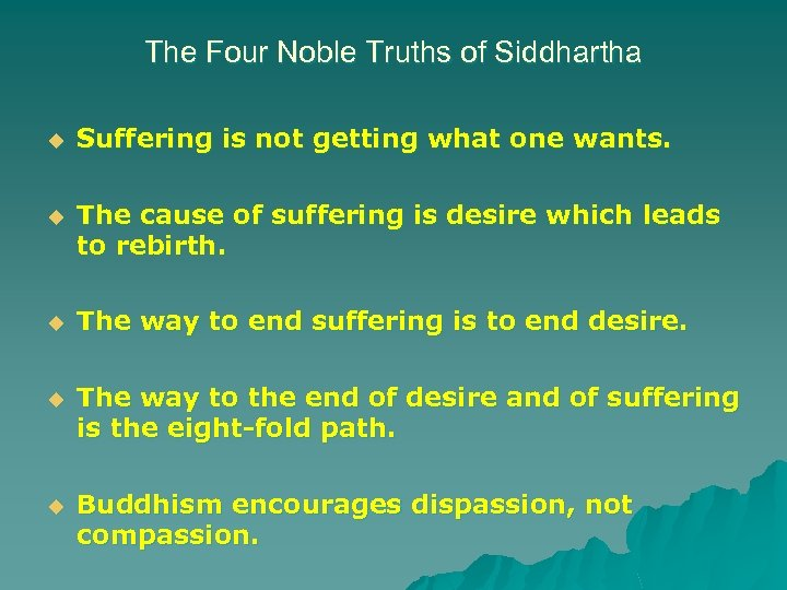 The Four Noble Truths of Siddhartha u Suffering is not getting what one wants.