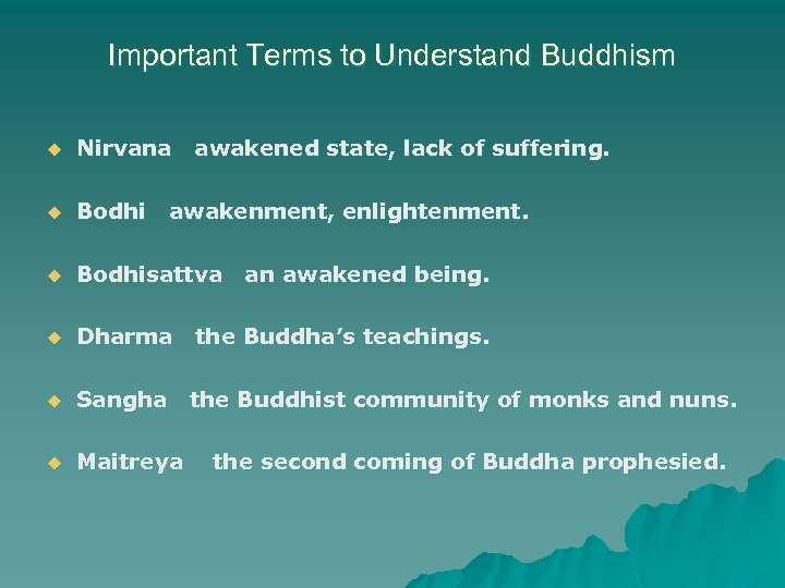 Important Terms to Understand Buddhism u Nirvana awakened state, lack of suffering. u Bodhi