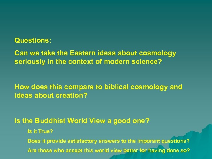 Questions: Can we take the Eastern ideas about cosmology seriously in the context of