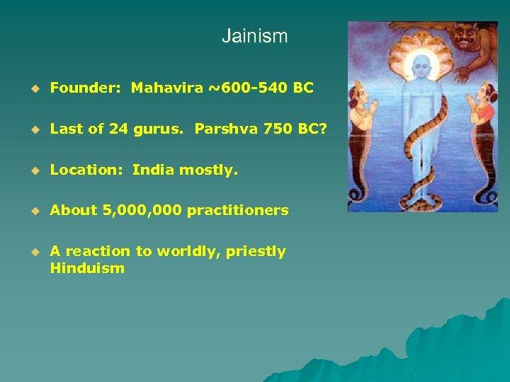 Jainism u Founder: Mahavira ~600 -540 BC u Last of 24 gurus. Parshva 750