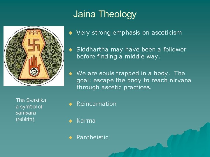 Jaina Theology u u Siddhartha may have been a follower before finding a middle